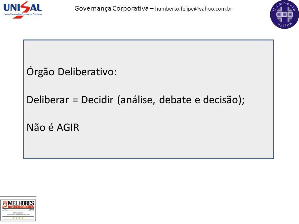 Órgão Deliberativo: Deliberar = Decidir (análise, debate e decisão); Não é AGIR