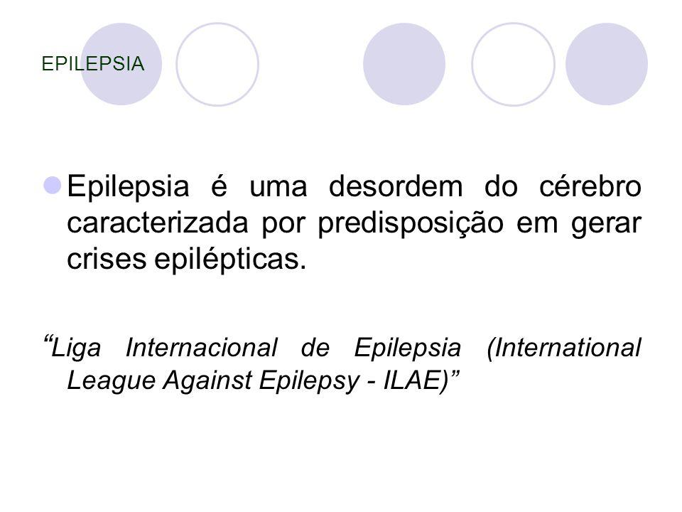 EPILEPSIA Epilepsia é uma desordem do cérebro caracterizada por predisposição em gerar crises epilépticas.