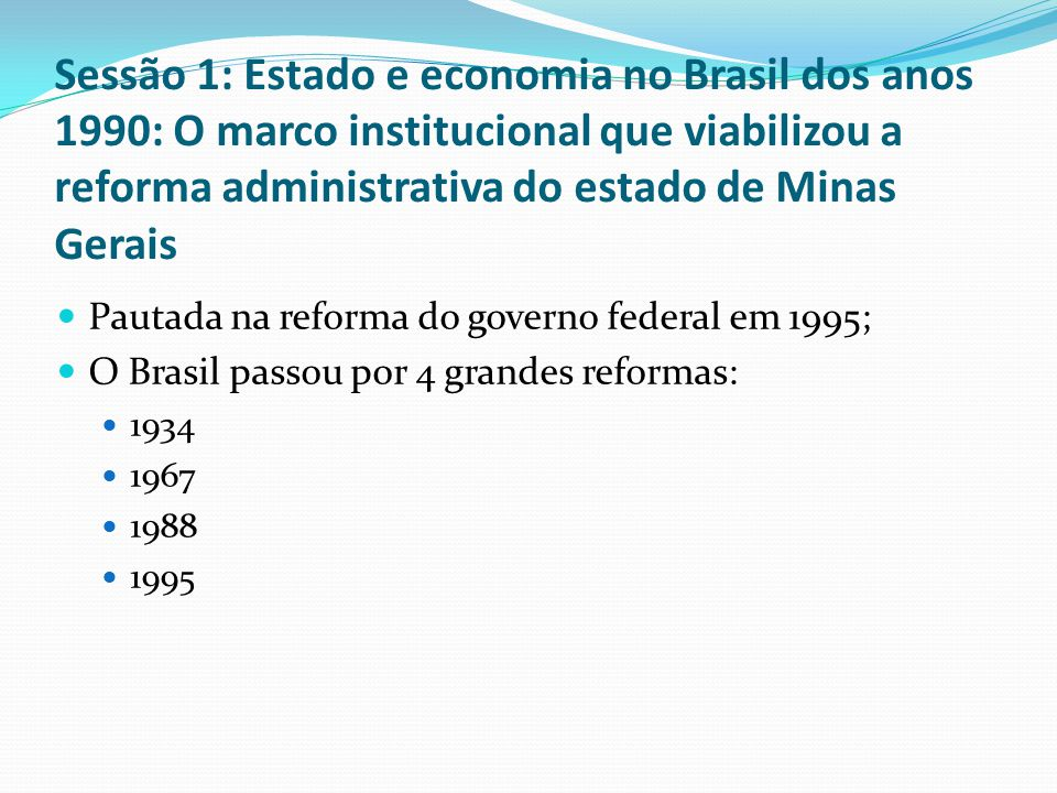 Sessão 1: Estado e economia no Brasil dos anos 1990: O marco institucional que viabilizou a reforma administrativa do estado de Minas Gerais