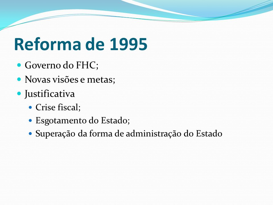 Reforma de 1995 Governo do FHC; Novas visões e metas; Justificativa