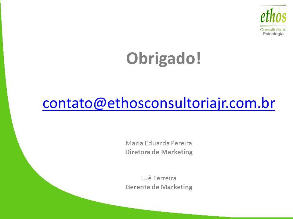 Obrigado! contato@ethosconsultoriajr.com.br Maria Eduarda Pereira