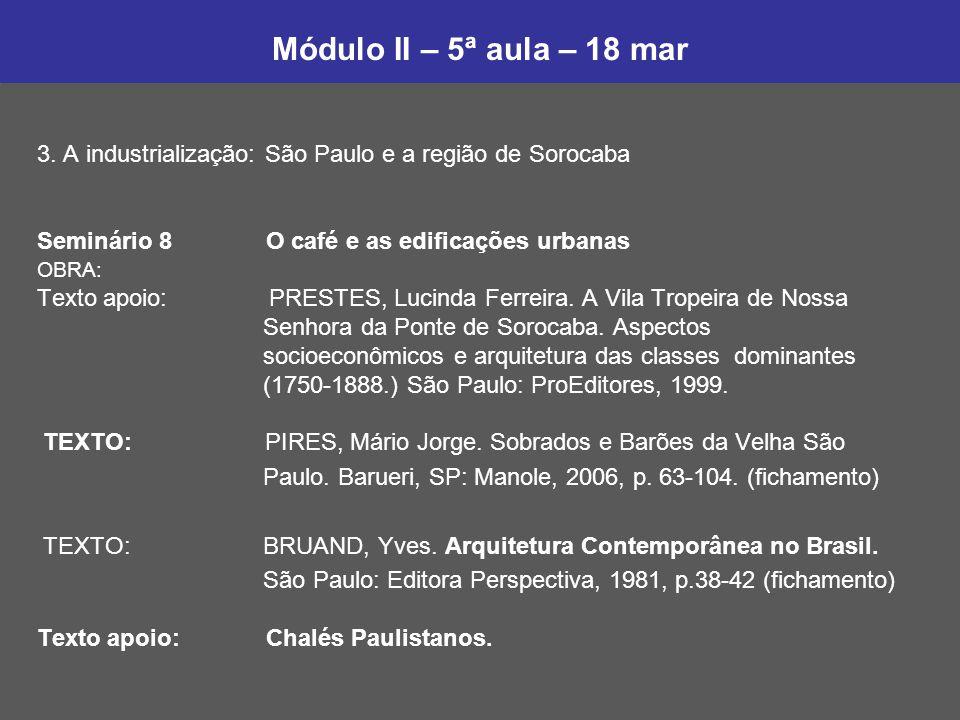 Módulo II – 5ª aula – 18 mar 3. A industrialização: São Paulo e a região de Sorocaba. Seminário 8 O café e as edificações urbanas.