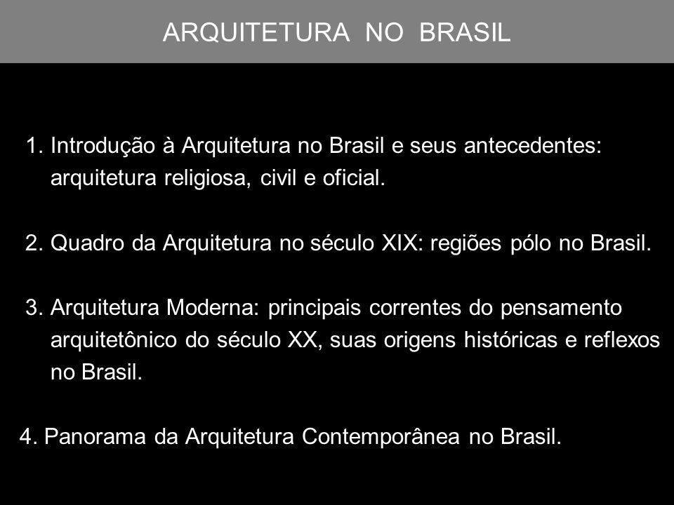 ARQUITETURA NO BRASIL 1. Introdução à Arquitetura no Brasil e seus antecedentes: arquitetura religiosa, civil e oficial.
