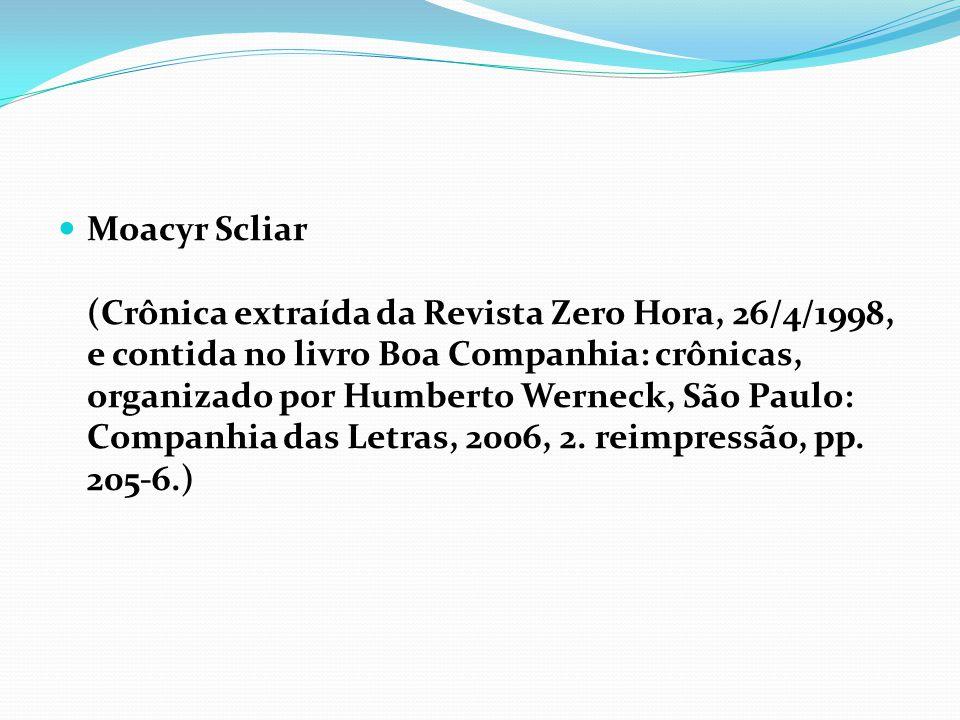 Moacyr Scliar (Crônica extraída da Revista Zero Hora, 26/4/1998, e contida no livro Boa Companhia: crônicas, organizado por Humberto Werneck, São Paulo: Companhia das Letras, 2006, 2.