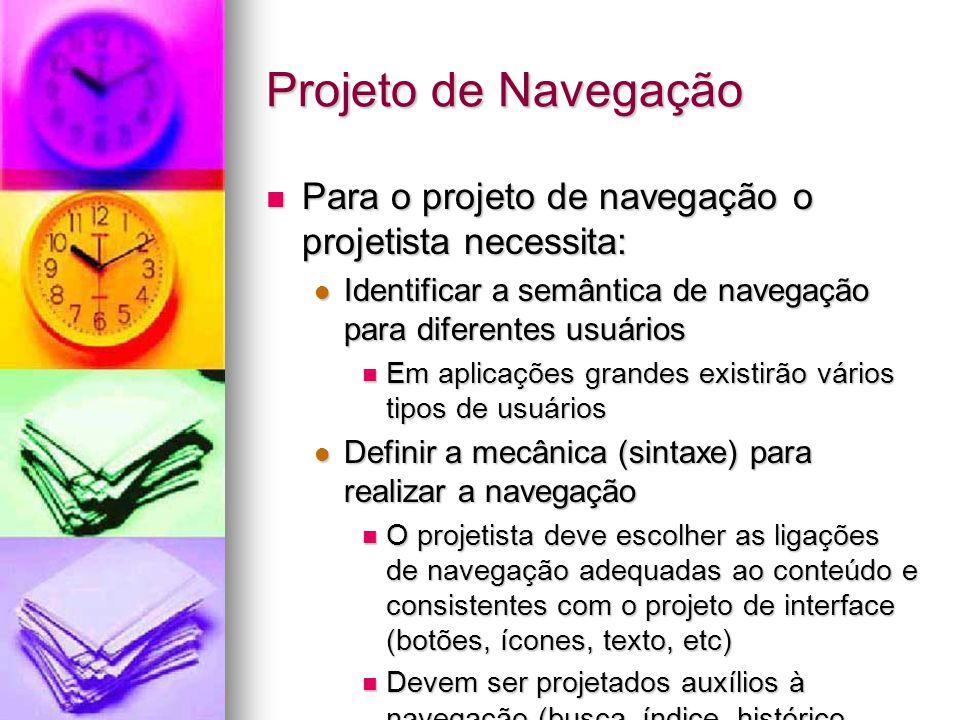 Projeto de Navegação Para o projeto de navegação o projetista necessita: Identificar a semântica de navegação para diferentes usuários.