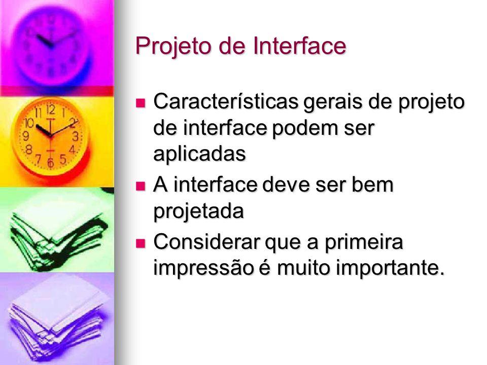 Projeto de Interface Características gerais de projeto de interface podem ser aplicadas. A interface deve ser bem projetada.