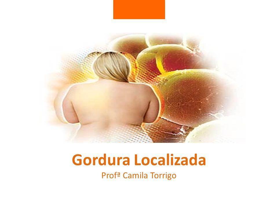 Gordura Localizada Profª Camila Torrigo