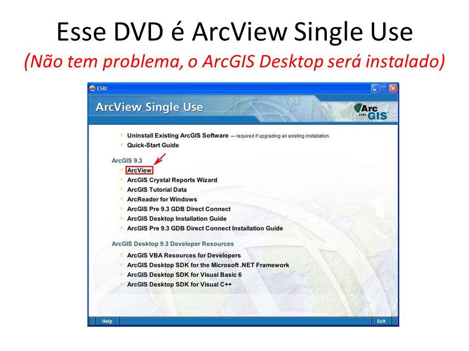 Esse DVD é ArcView Single Use (Não tem problema, o ArcGIS Desktop será instalado)
