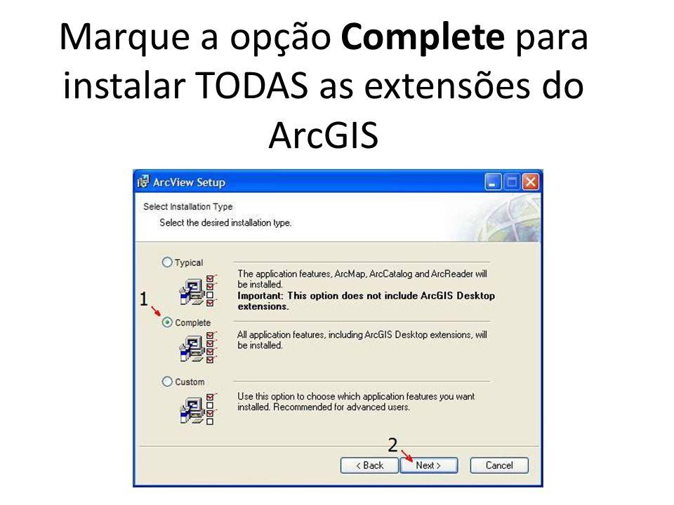 Marque a opção Complete para instalar TODAS as extensões do ArcGIS