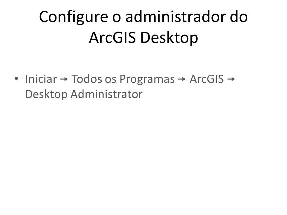 Configure o administrador do ArcGIS Desktop