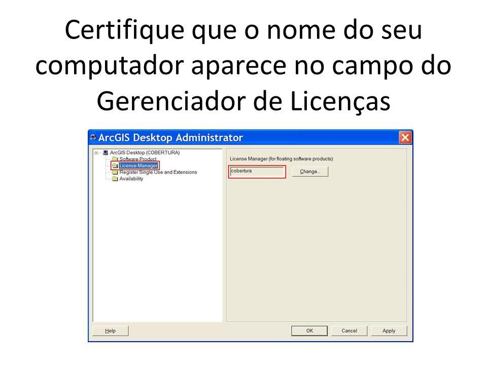Certifique que o nome do seu computador aparece no campo do Gerenciador de Licenças