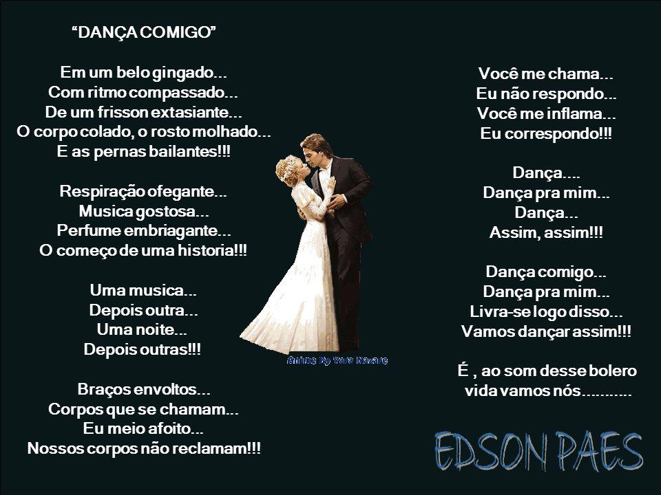 EDSON PAES DANÇA COMIGO Em um belo gingado...