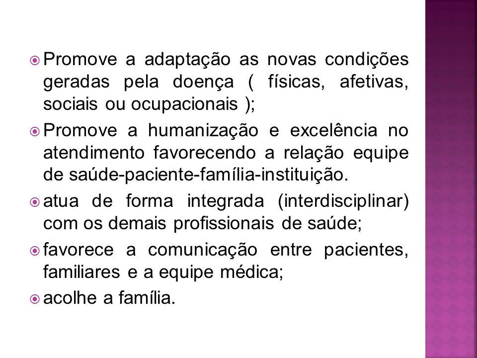 Promove a adaptação as novas condições geradas pela doença ( físicas, afetivas, sociais ou ocupacionais );