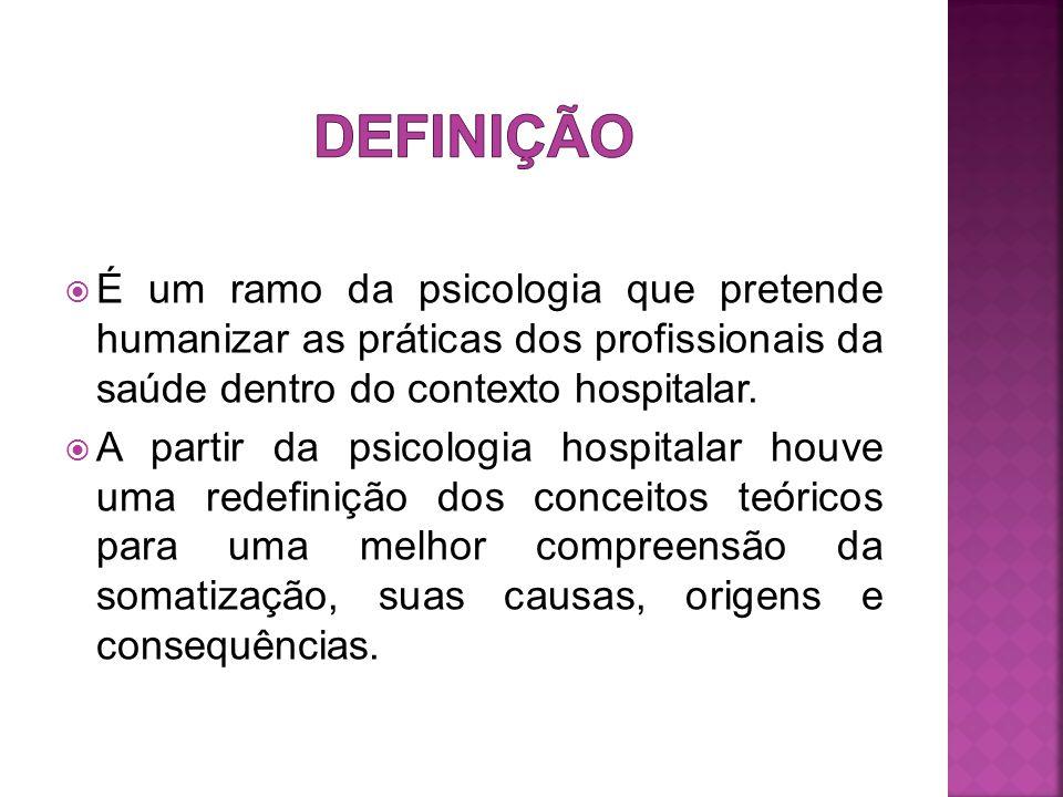 DEFINIÇÃO É um ramo da psicologia que pretende humanizar as práticas dos profissionais da saúde dentro do contexto hospitalar.