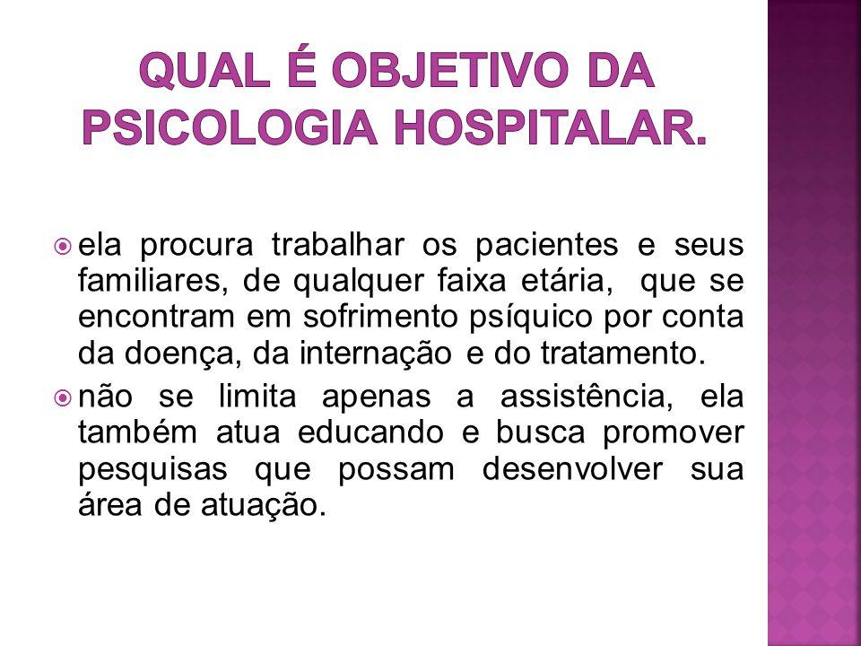QUAL É OBJETIVO DA PSICOLOGIA HOSPITALAR.