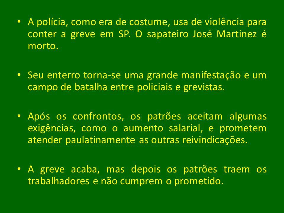 A polícia, como era de costume, usa de violência para conter a greve em SP. O sapateiro José Martinez é morto.
