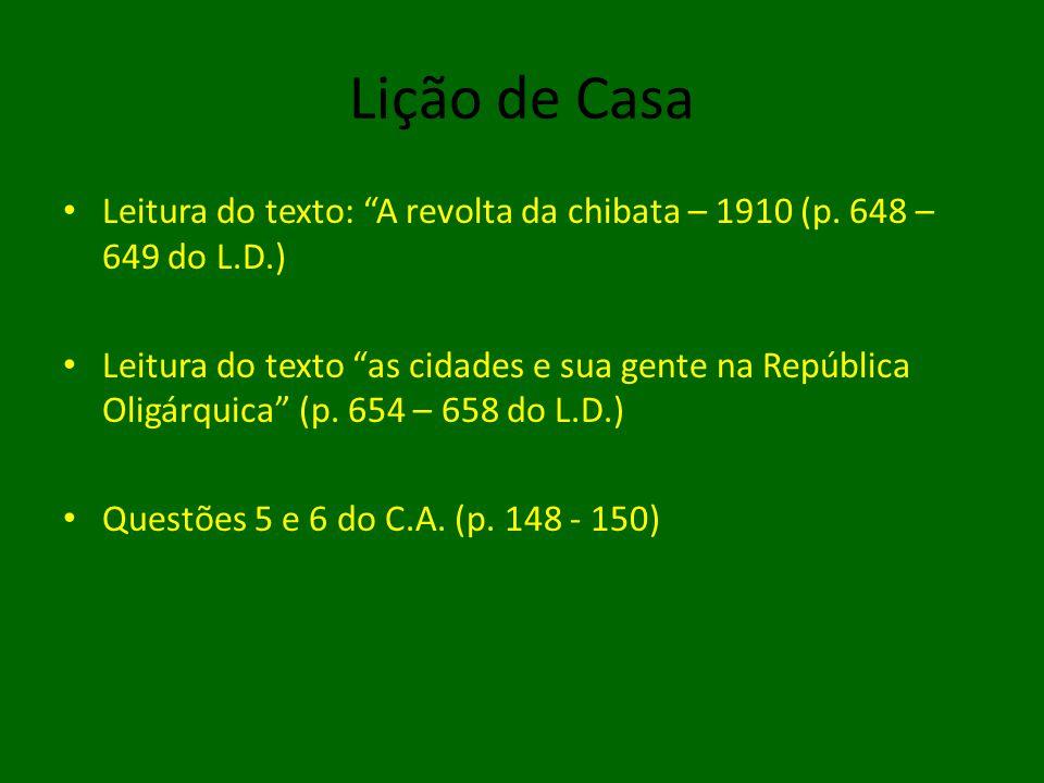 Lição de Casa Leitura do texto: A revolta da chibata – 1910 (p. 648 – 649 do L.D.)