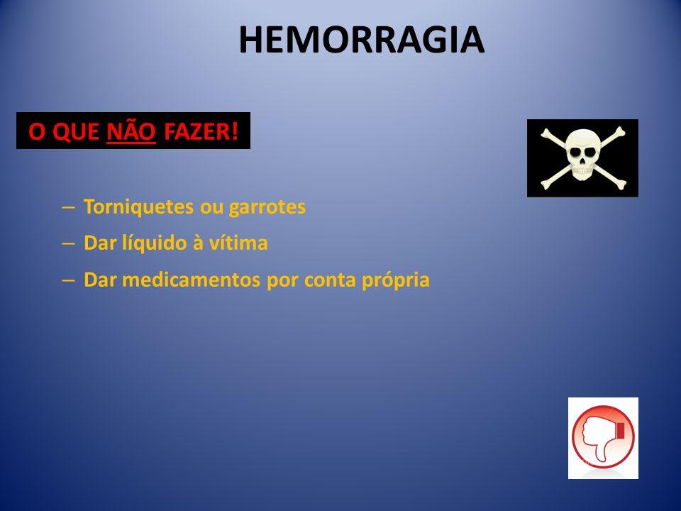 HEMORRAGIA O QUE NÃO FAZER! Torniquetes ou garrotes