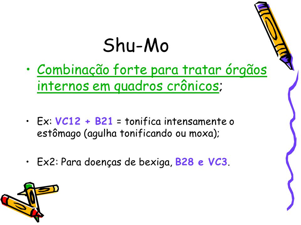 Shu-Mo Combinação forte para tratar órgãos internos em quadros crônicos;