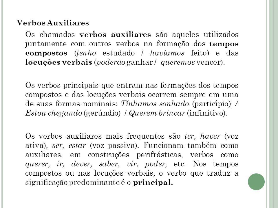 Verbos Auxiliares Os chamados verbos auxiliares são aqueles utilizados juntamente com outros verbos na formação dos tempos compostos (tenho estudado / havíamos feito) e das locuções verbais (poderão ganhar / queremos vencer).
