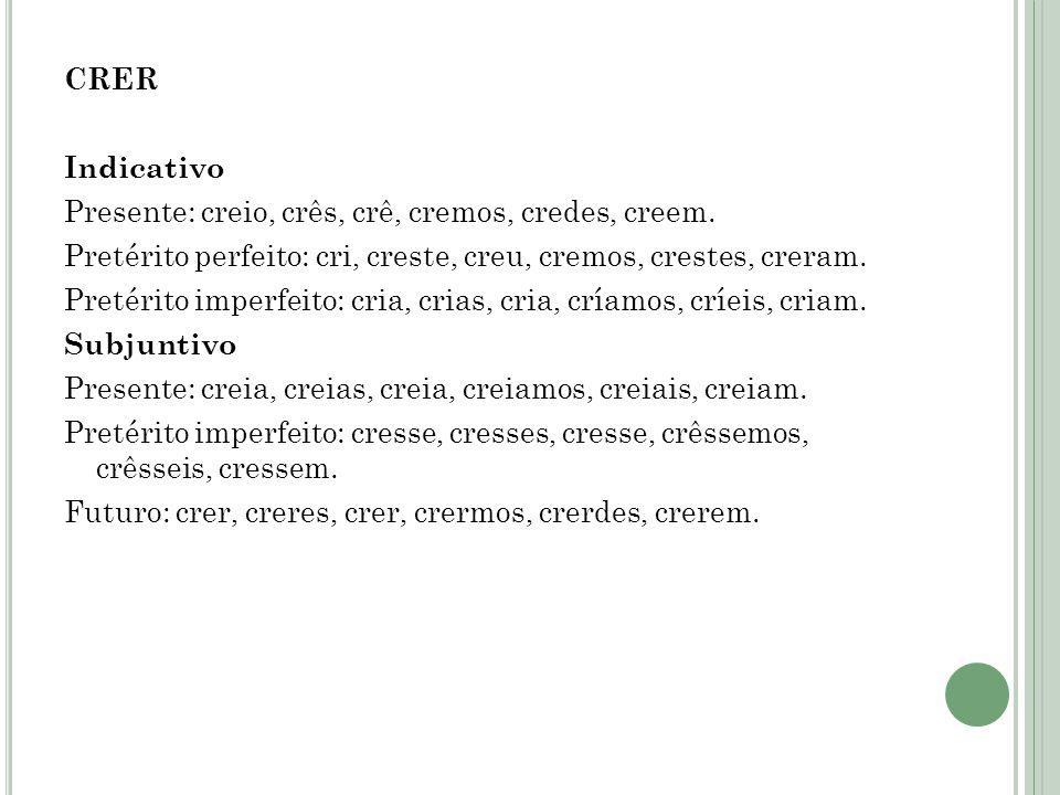 CRER Indicativo Presente: creio, crês, crê, cremos, credes, creem