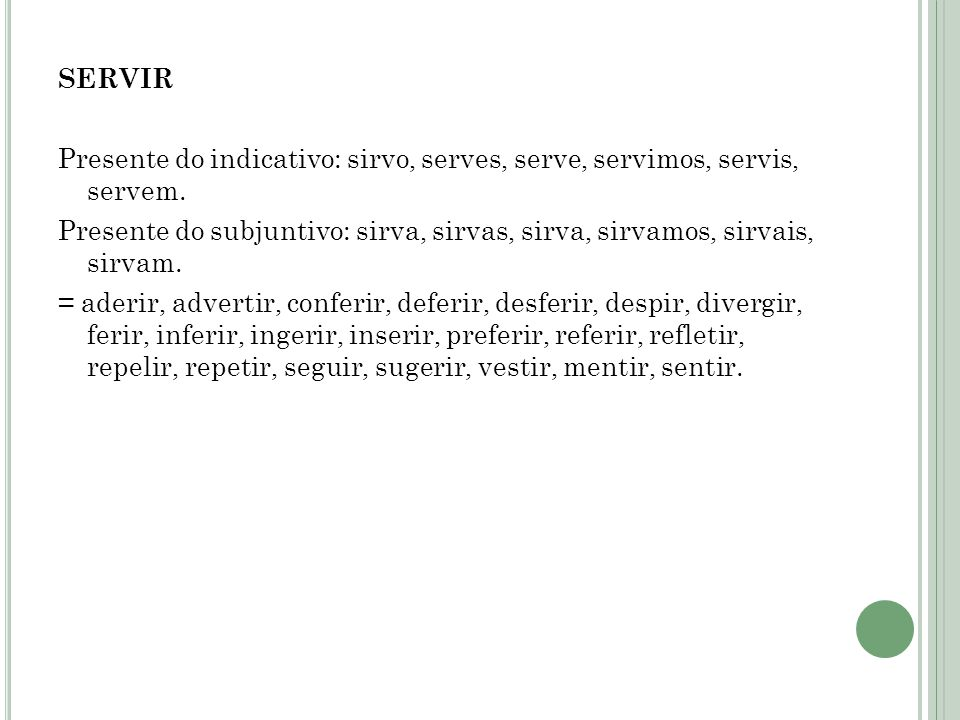 SERVIR Presente do indicativo: sirvo, serves, serve, servimos, servis, servem.
