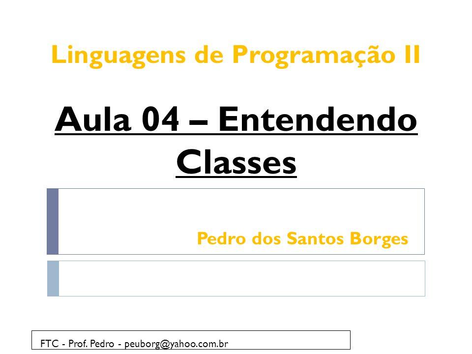 Linguagens de Programação II Aula 04 – Entendendo Classes