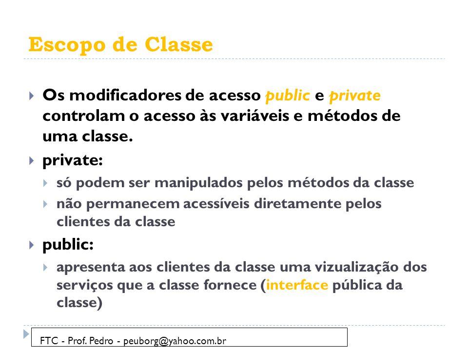 Escopo de Classe Os modificadores de acesso public e private controlam o acesso às variáveis e métodos de uma classe.