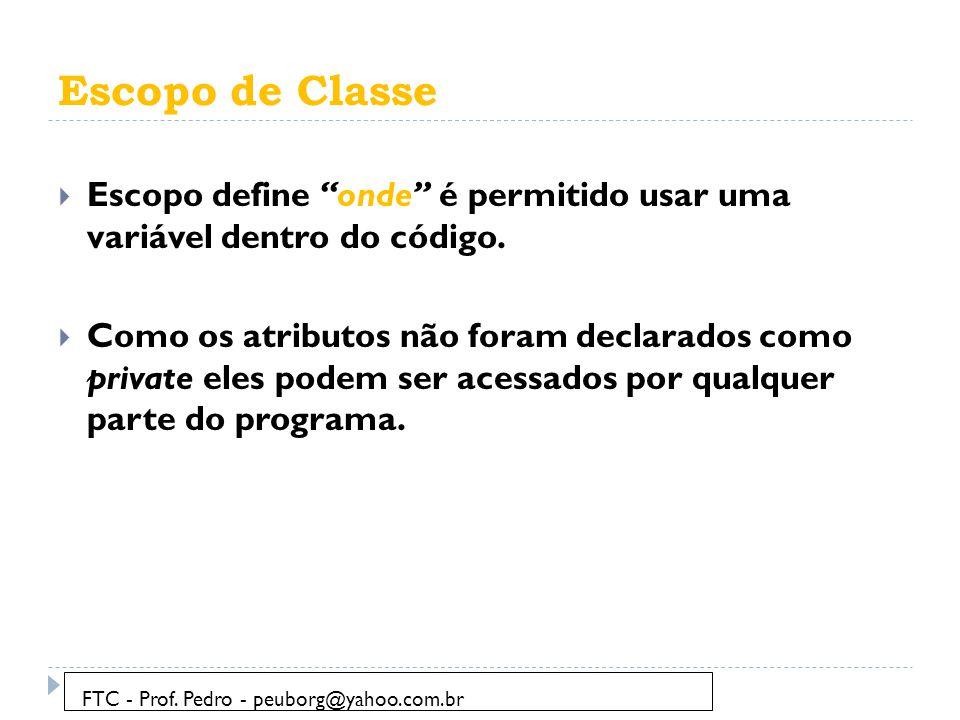 Escopo de Classe Escopo define onde é permitido usar uma variável dentro do código.