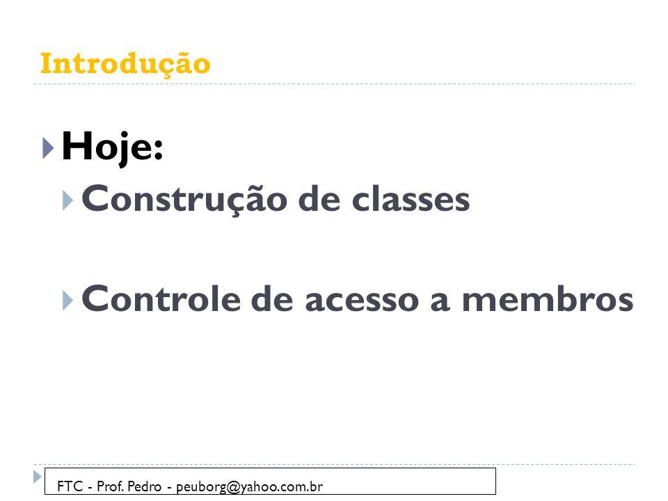 Hoje: Construção de classes Controle de acesso a membros Introdução