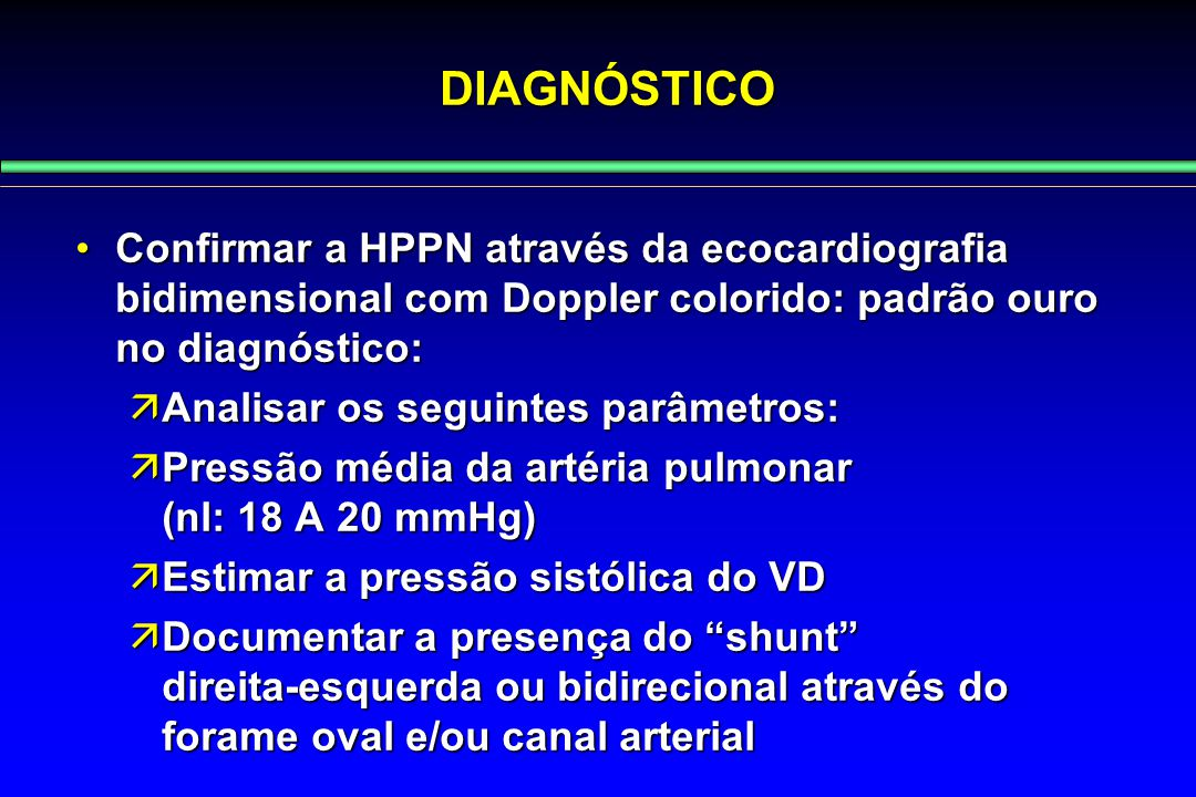 DIAGNÓSTICO Confirmar a HPPN através da ecocardiografia bidimensional com Doppler colorido: padrão ouro no diagnóstico: