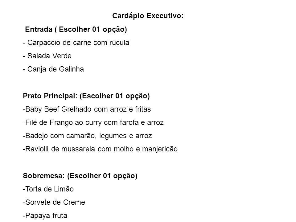 Cardápio Executivo: Entrada ( Escolher 01 opção) Carpaccio de carne com rúcula. Salada Verde. Canja de Galinha.