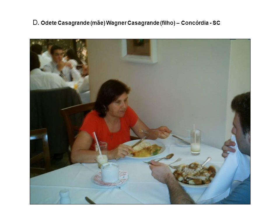 D. Odete Casagrande (mãe) Wagner Casagrande (filho) – Concórdia - SC