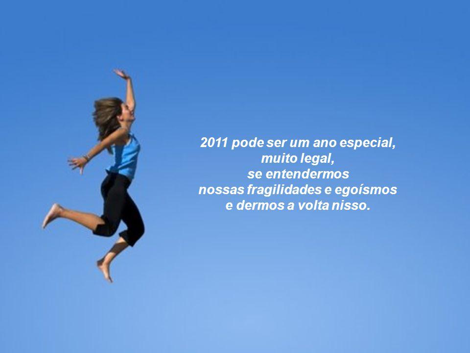 2011 pode ser um ano especial, nossas fragilidades e egoísmos