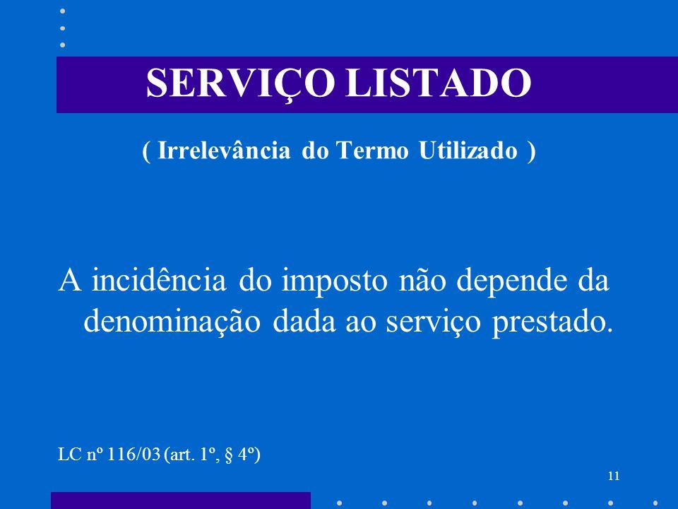 SERVIÇO LISTADO ( Irrelevância do Termo Utilizado )