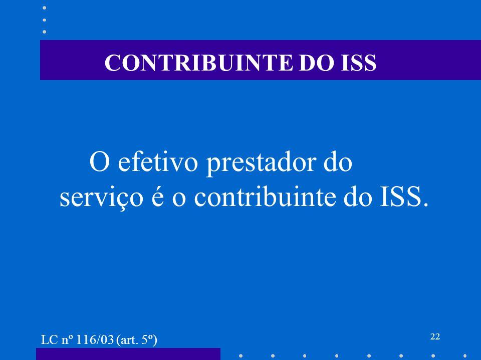 O efetivo prestador do serviço é o contribuinte do ISS.