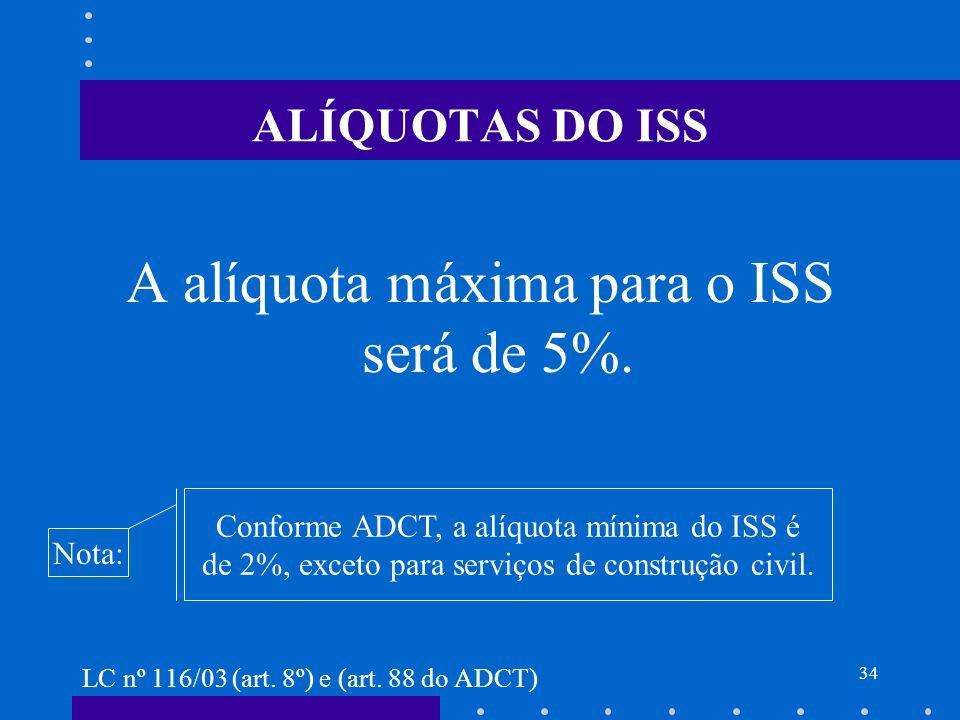 A alíquota máxima para o ISS será de 5%.