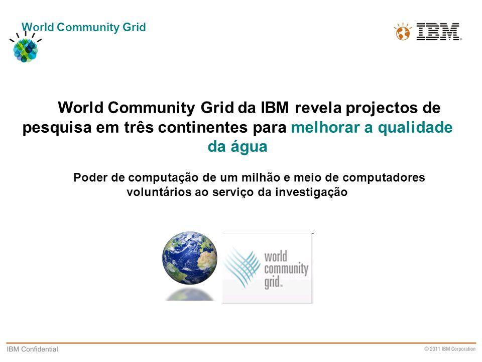 World Community Grid World Community Grid da IBM revela projectos de pesquisa em três continentes para melhorar a qualidade da água.