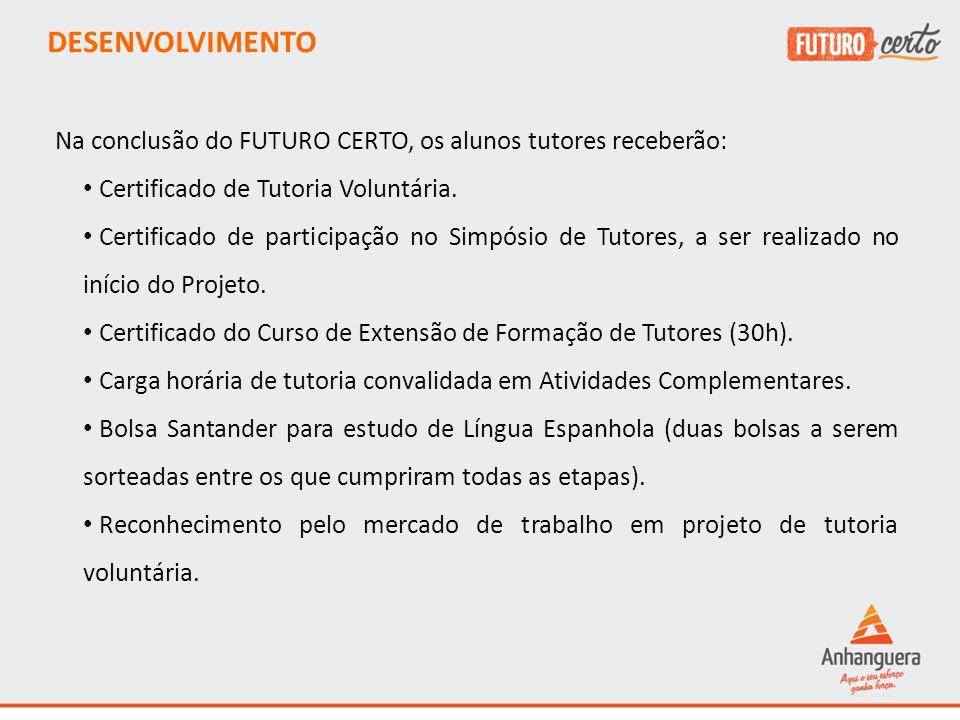 DESENVOLVIMENTO Na conclusão do FUTURO CERTO, os alunos tutores receberão: Certificado de Tutoria Voluntária.