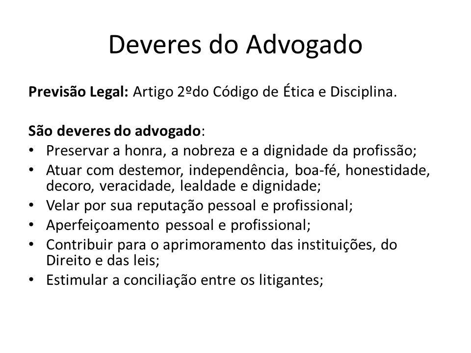 Deveres do Advogado Previsão Legal: Artigo 2ºdo Código de Ética e Disciplina. São deveres do advogado: