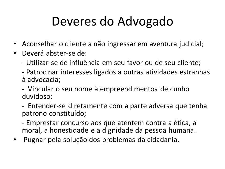 Deveres do Advogado Aconselhar o cliente a não ingressar em aventura judicial; Deverá abster-se de: