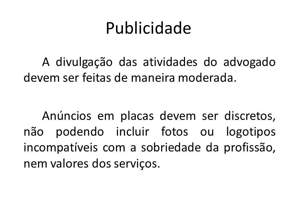 Publicidade A divulgação das atividades do advogado devem ser feitas de maneira moderada.