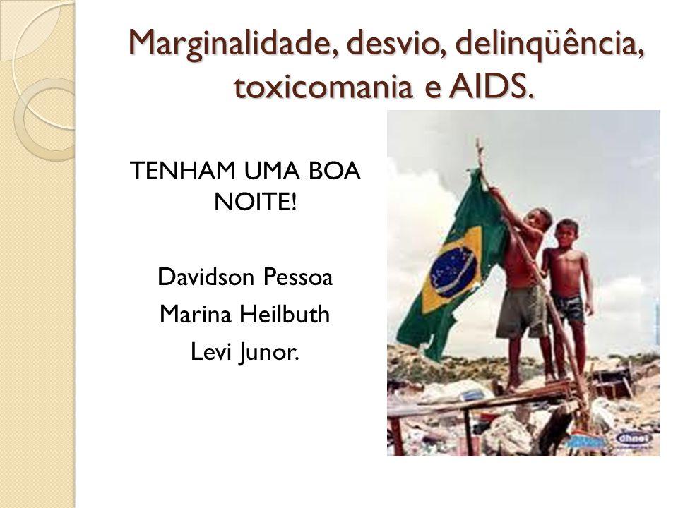 Marginalidade, desvio, delinqüência, toxicomania e AIDS.
