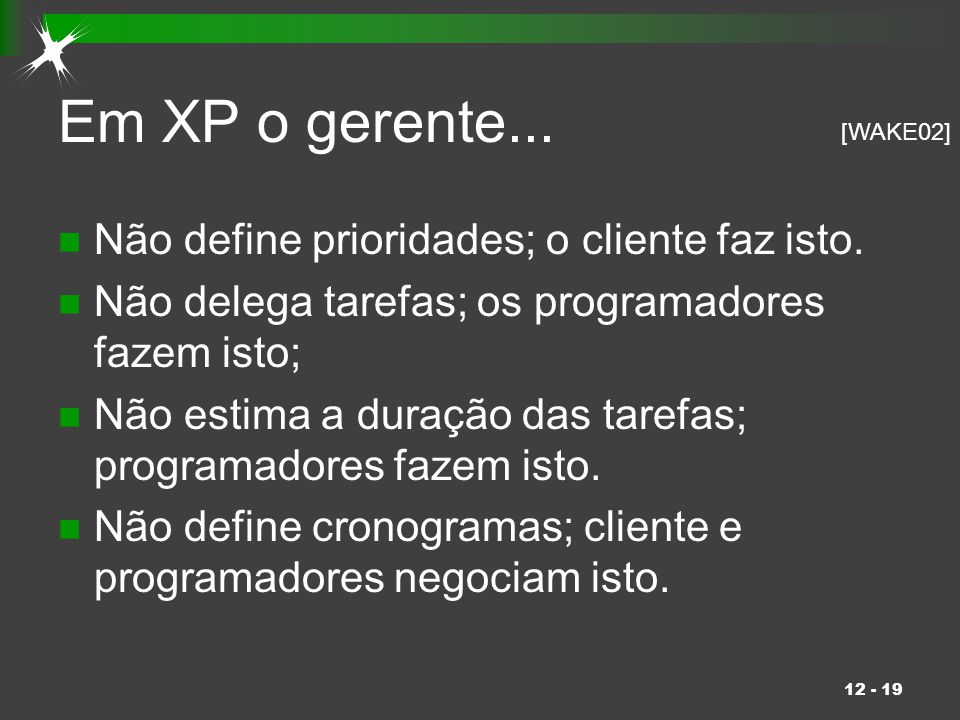 Em XP o gerente... Não define prioridades; o cliente faz isto.