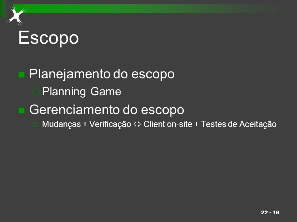 Escopo Planejamento do escopo Gerenciamento do escopo Planning Game