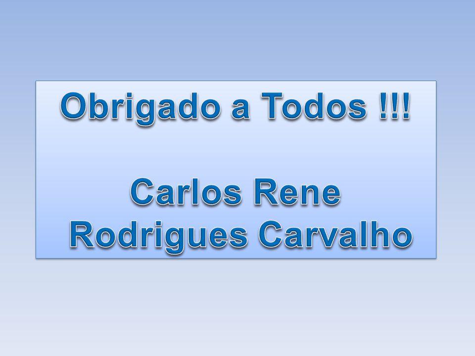 Obrigado a Todos !!! Carlos Rene Rodrigues Carvalho