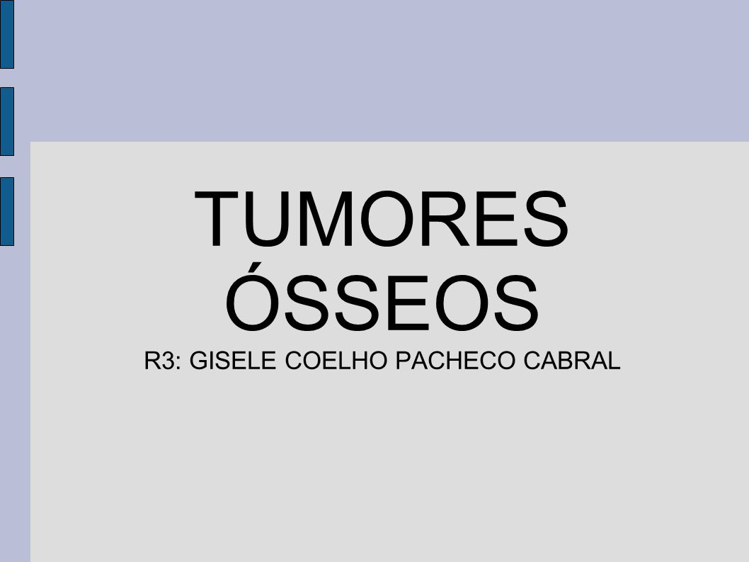 TUMORES ÓSSEOS R3: GISELE COELHO PACHECO CABRAL