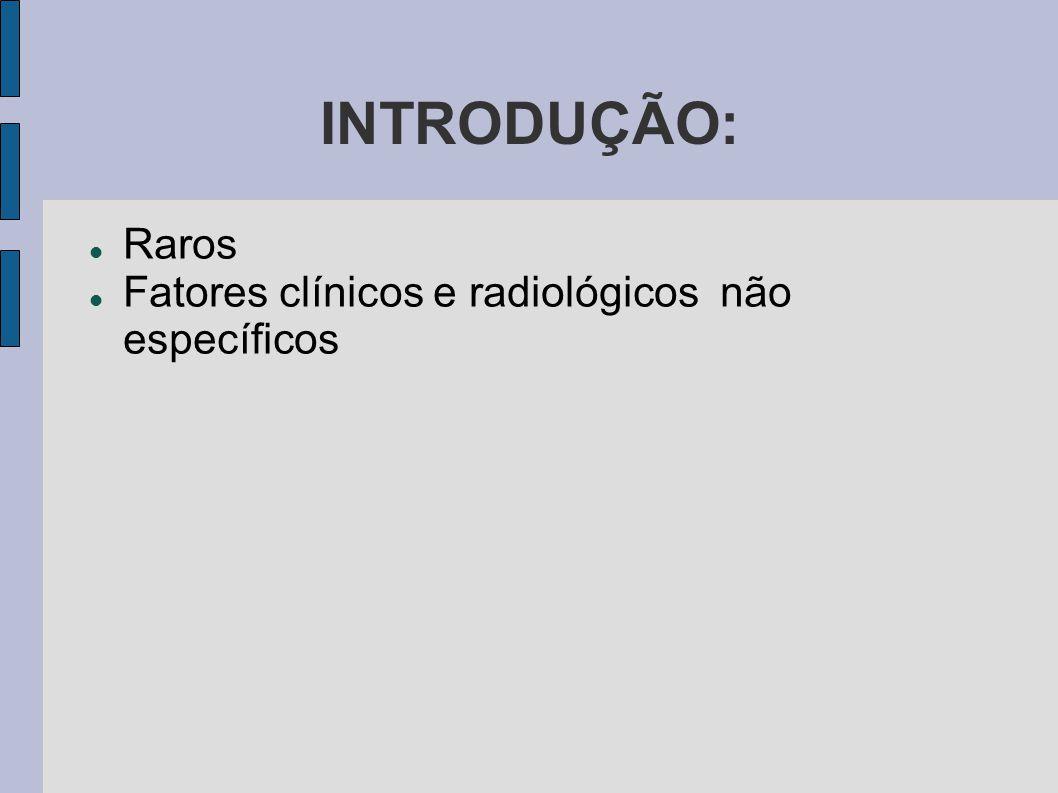 INTRODUÇÃO: Raros Fatores clínicos e radiológicos não específicos