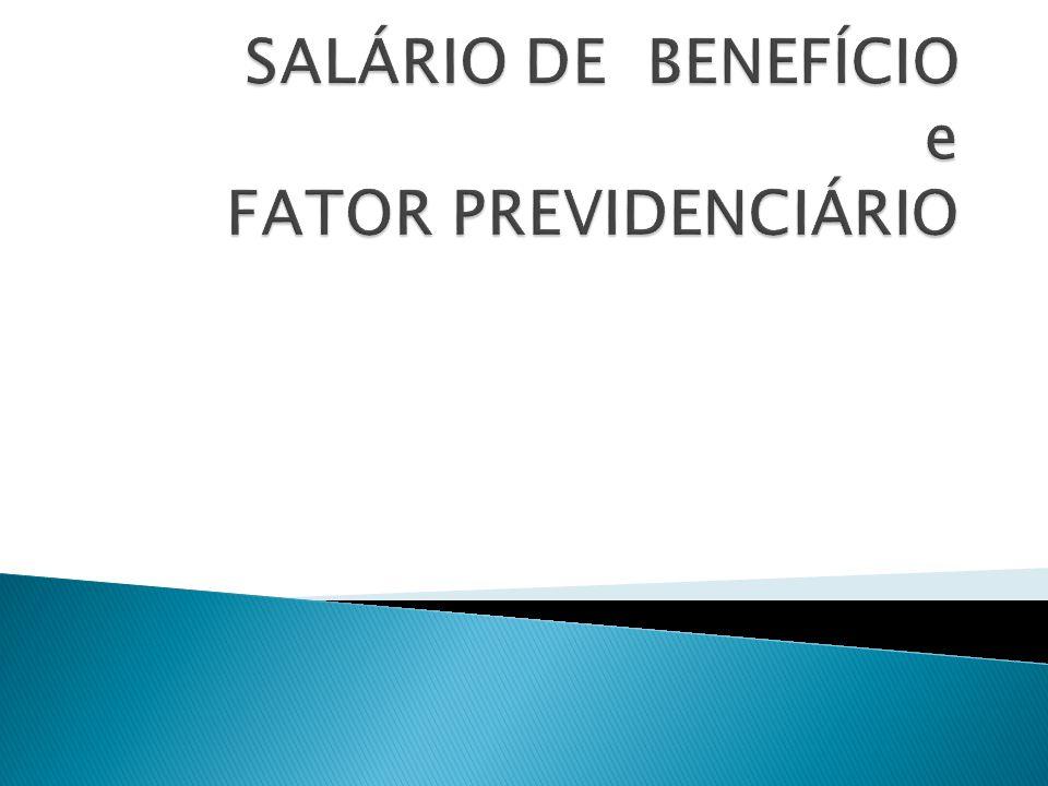SALÁRIO DE BENEFÍCIO e FATOR PREVIDENCIÁRIO