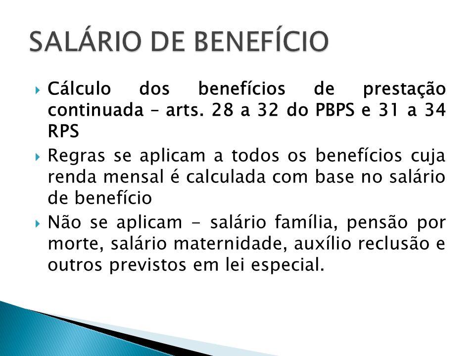 SALÁRIO DE BENEFÍCIO Cálculo dos benefícios de prestação continuada – arts. 28 a 32 do PBPS e 31 a 34 RPS.